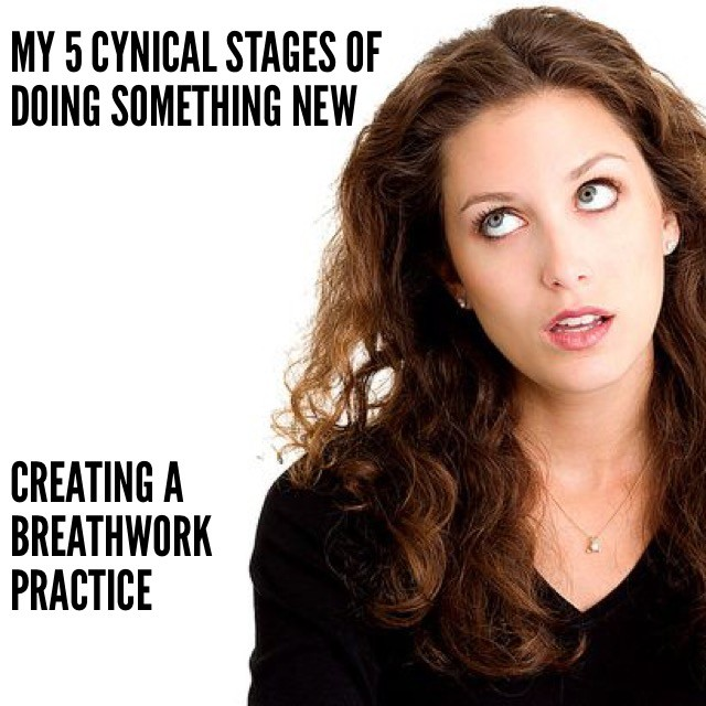 My 5 Cynical Stages of Doing Something New  (Creating a Breathwork Practice)